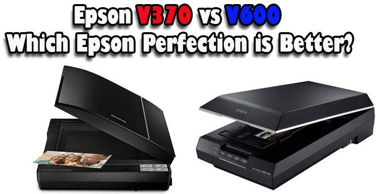 Epson V370 Vs V600 Which Epson Perfection Is Better