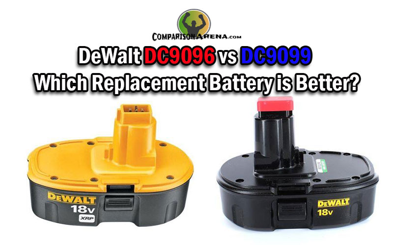 Dewalt Dc9096 Vs Dc9099 Which Replacement Battery Is Better