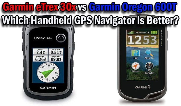 Garmin eTrex 30x vs Garmin Oregon 600T