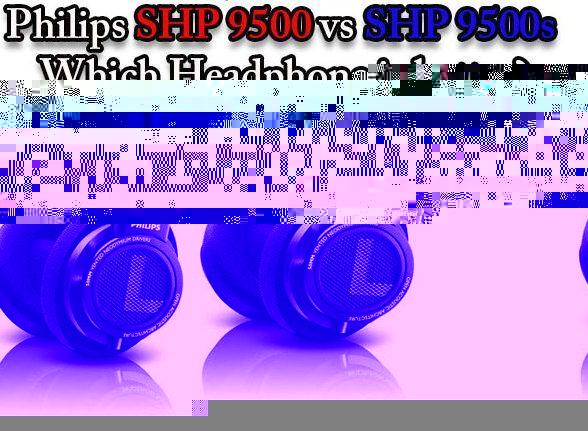 Philips SHP 9500 vs SHP 9500s